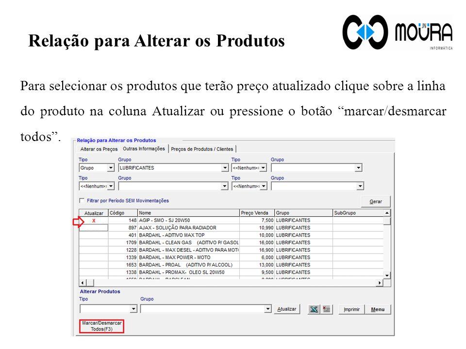 Relação para Alterar os Produtos Para selecionar os produtos que terão preço atualizado clique sobre a linha do produto na coluna Atualizar ou pressio