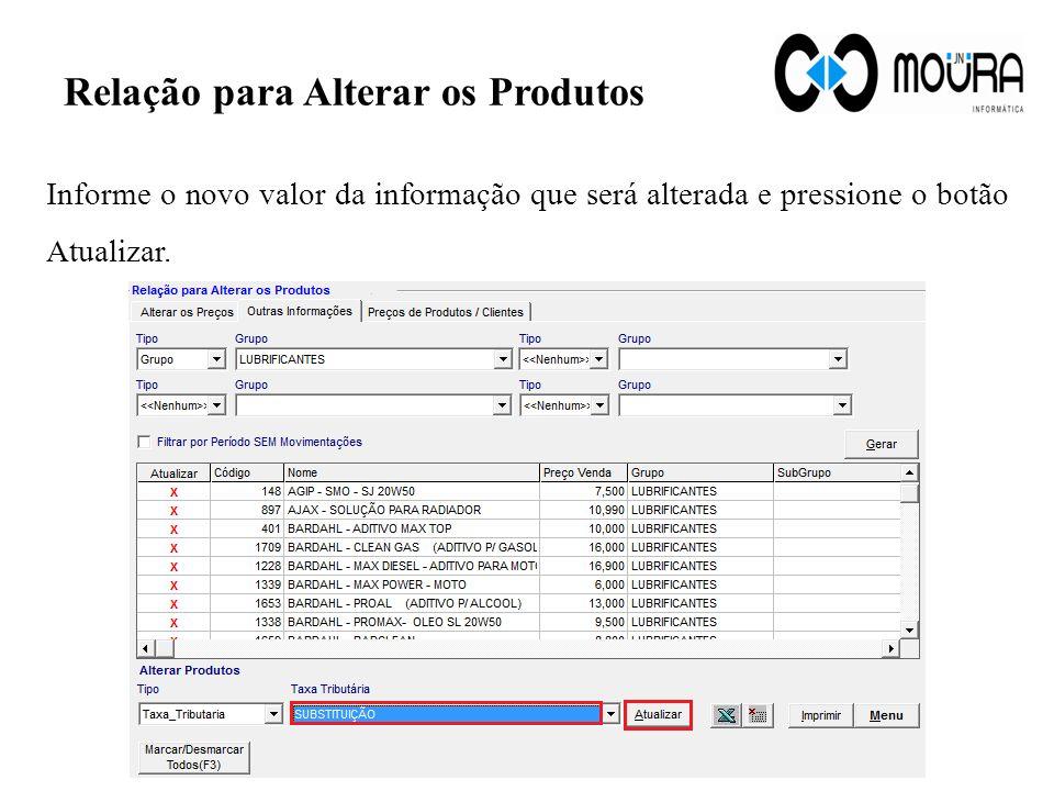 Relação para Alterar os Produtos Informe o novo valor da informação que será alterada e pressione o botão Atualizar.