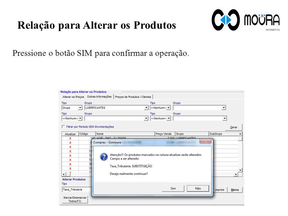 Relação para Alterar os Produtos Pressione o botão SIM para confirmar a operação.