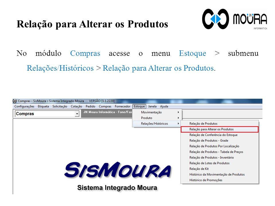 No módulo Compras acesse o menu Estoque > submenu Relações/Históricos > Relação para Alterar os Produtos. Relação para Alterar os Produtos