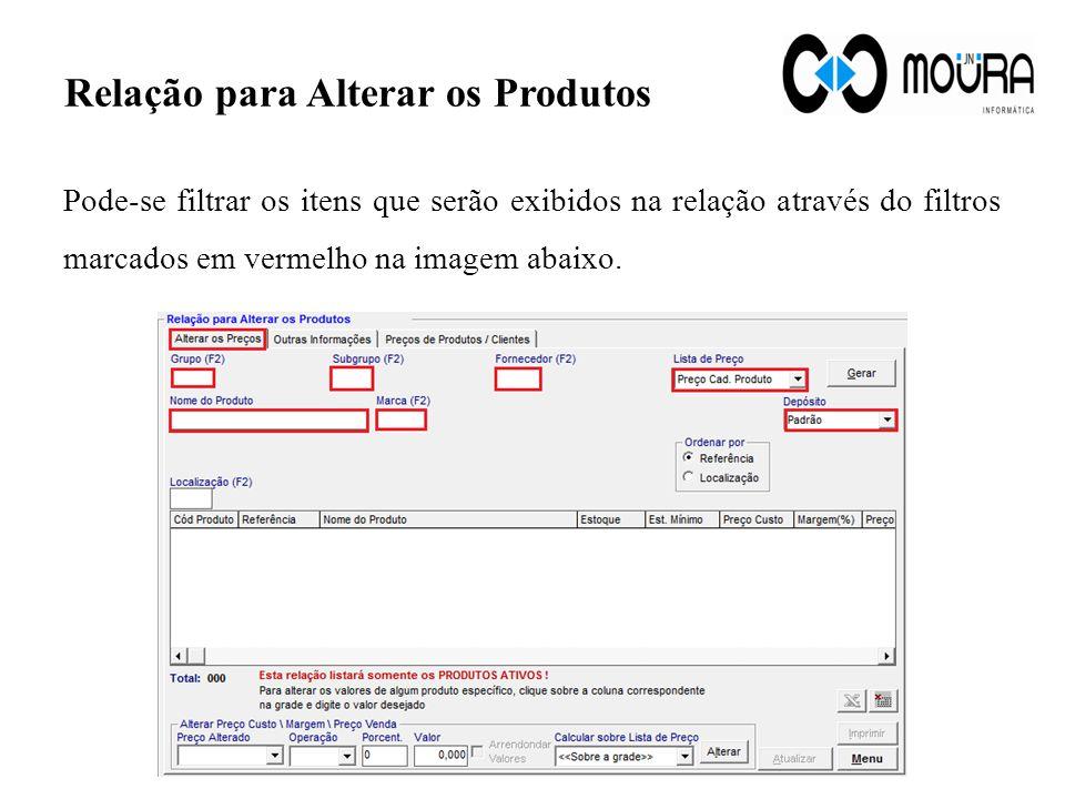 Pode-se filtrar os itens que serão exibidos na relação através do filtros marcados em vermelho na imagem abaixo. Relação para Alterar os Produtos