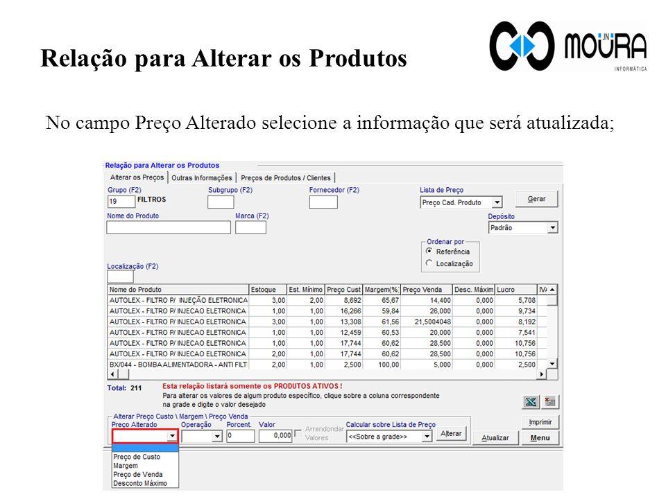 Relação para Alterar os Produtos No campo Preço Alterado selecione a informação que será atualizada;