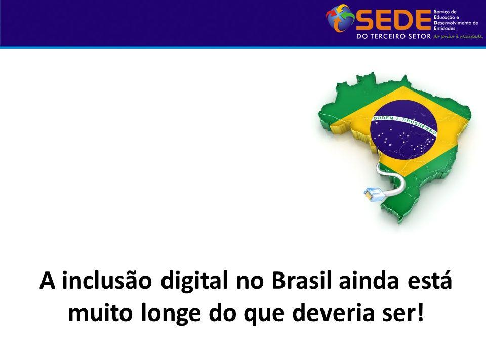 Clique para editar A inclusão digital no Brasil ainda está muito longe do que deveria ser!