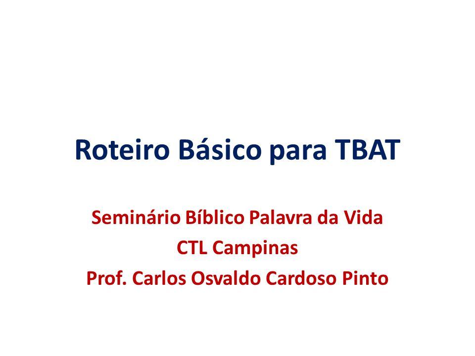 Roteiro Básico para TBAT Seminário Bíblico Palavra da Vida CTL Campinas Prof.