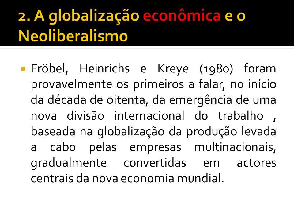 Fröbel, Heinrichs e Kreye (1980) foram provavelmente os primeiros a falar, no início da década de oitenta, da emergência de uma nova divisão internacional do trabalho, baseada na globalização da produção levada a cabo pelas empresas multinacionais, gradualmente convertidas em actores centrais da nova economia mundial.