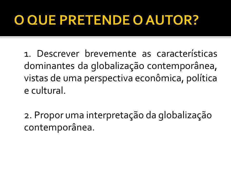 1. Descrever brevemente as características dominantes da globalização contemporânea, vistas de uma perspectiva econômica, política e cultural. 2. Prop