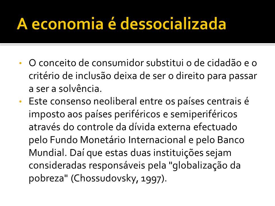 O conceito de consumidor substitui o de cidadão e o critério de inclusão deixa de ser o direito para passar a ser a solvência. Este consenso neolibera