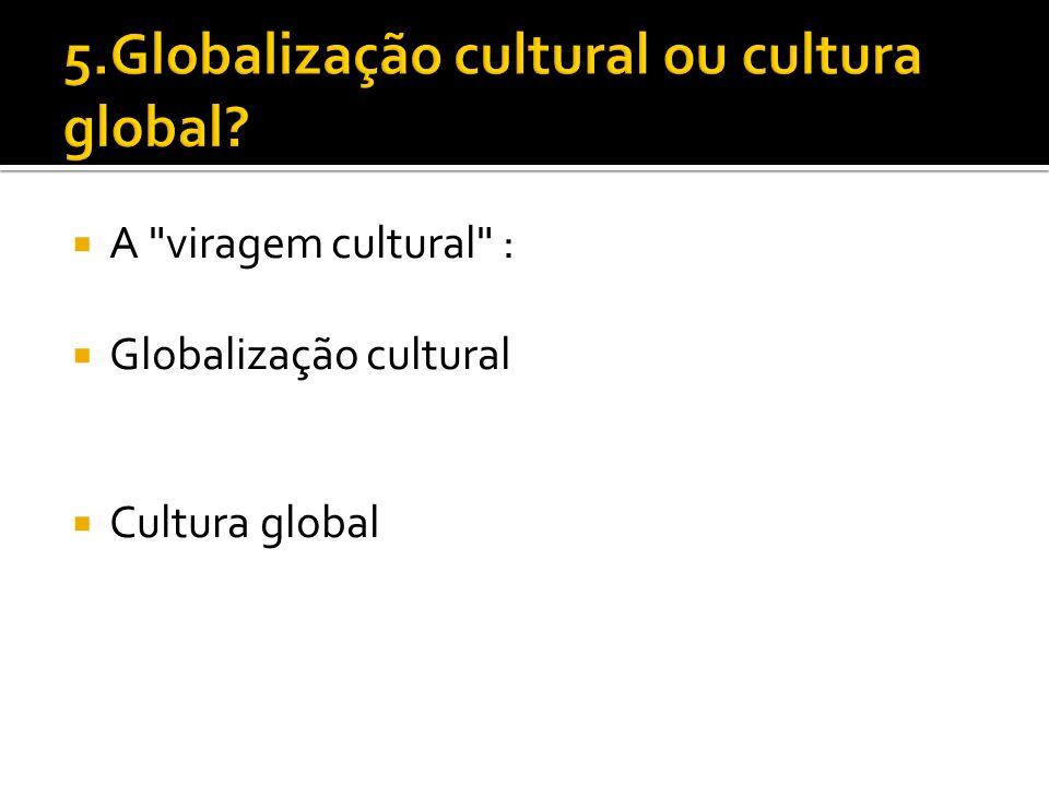 A viragem cultural : Globalização cultural Cultura global