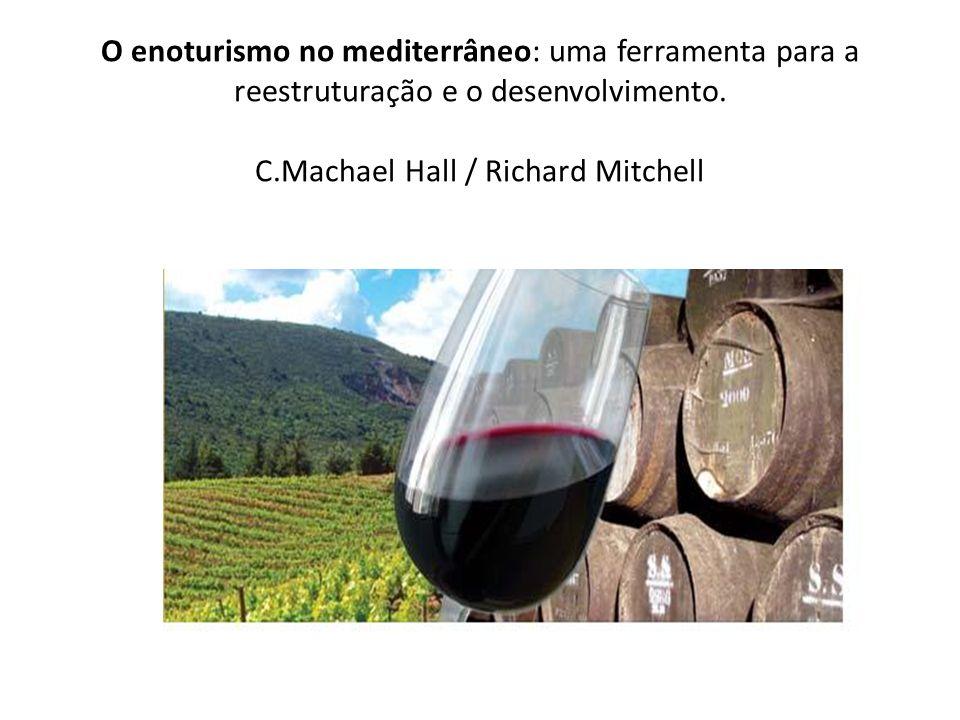 O enoturismo no mediterrâneo: uma ferramenta para a reestruturação e o desenvolvimento. C.Machael Hall / Richard Mitchell
