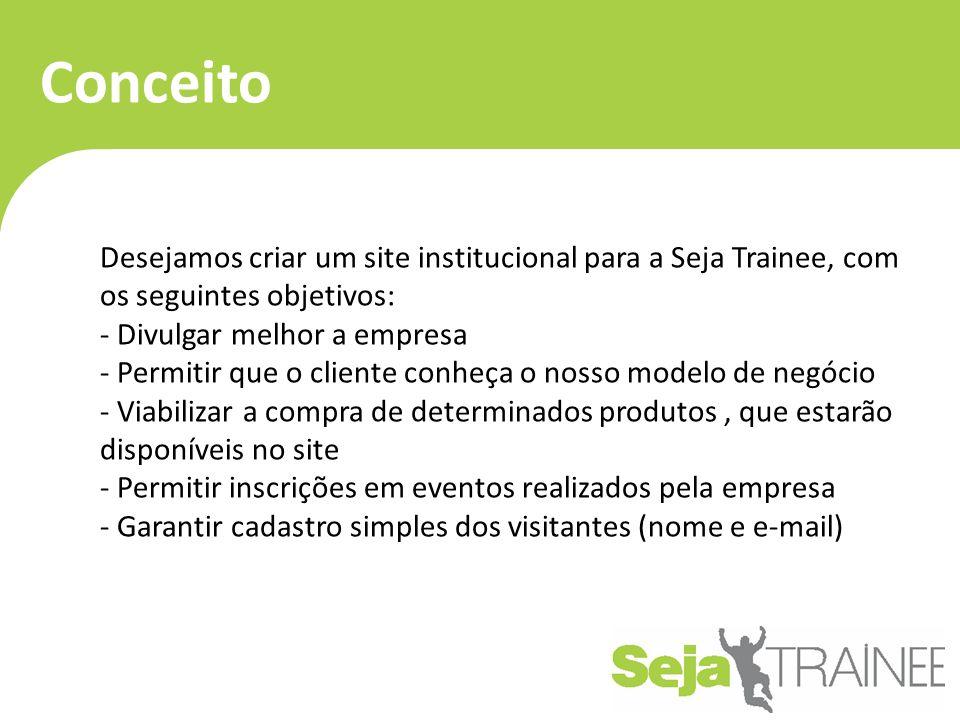 Conceito Desejamos criar um site institucional para a Seja Trainee, com os seguintes objetivos: - Divulgar melhor a empresa - Permitir que o cliente c