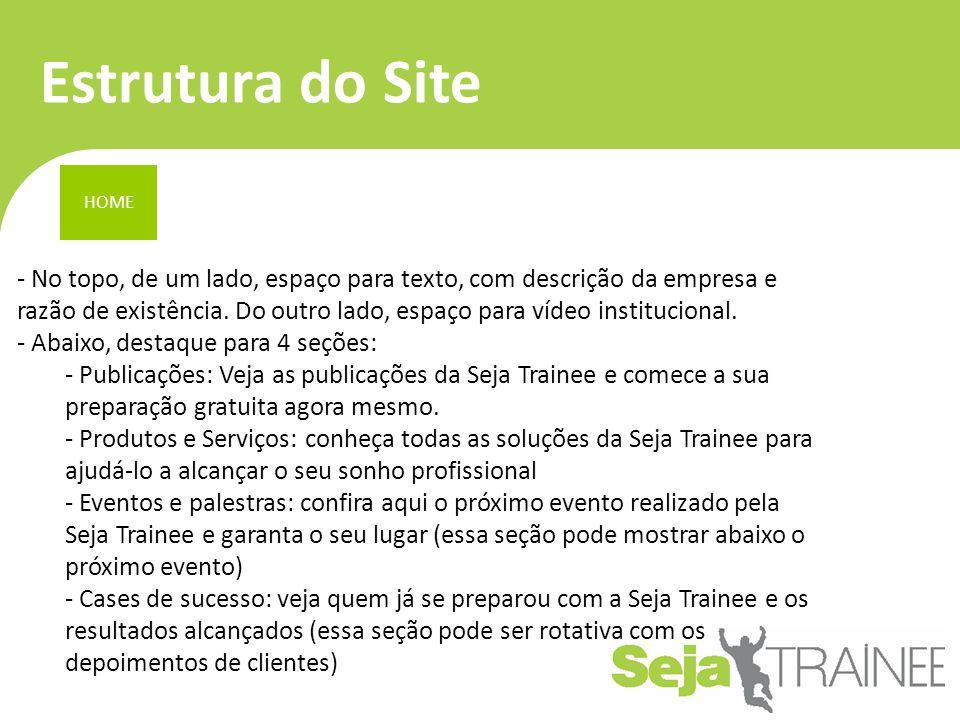 Estrutura do Site HOME - No topo, de um lado, espaço para texto, com descrição da empresa e razão de existência. Do outro lado, espaço para vídeo inst