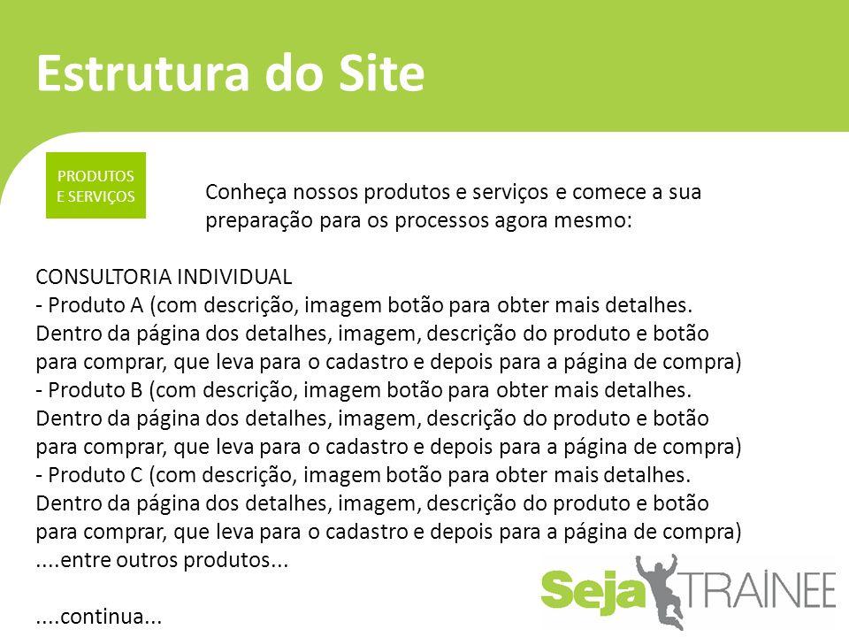 Estrutura do Site PRODUTOS E SERVIÇOS Conheça nossos produtos e serviços e comece a sua preparação para os processos agora mesmo: CONSULTORIA INDIVIDU