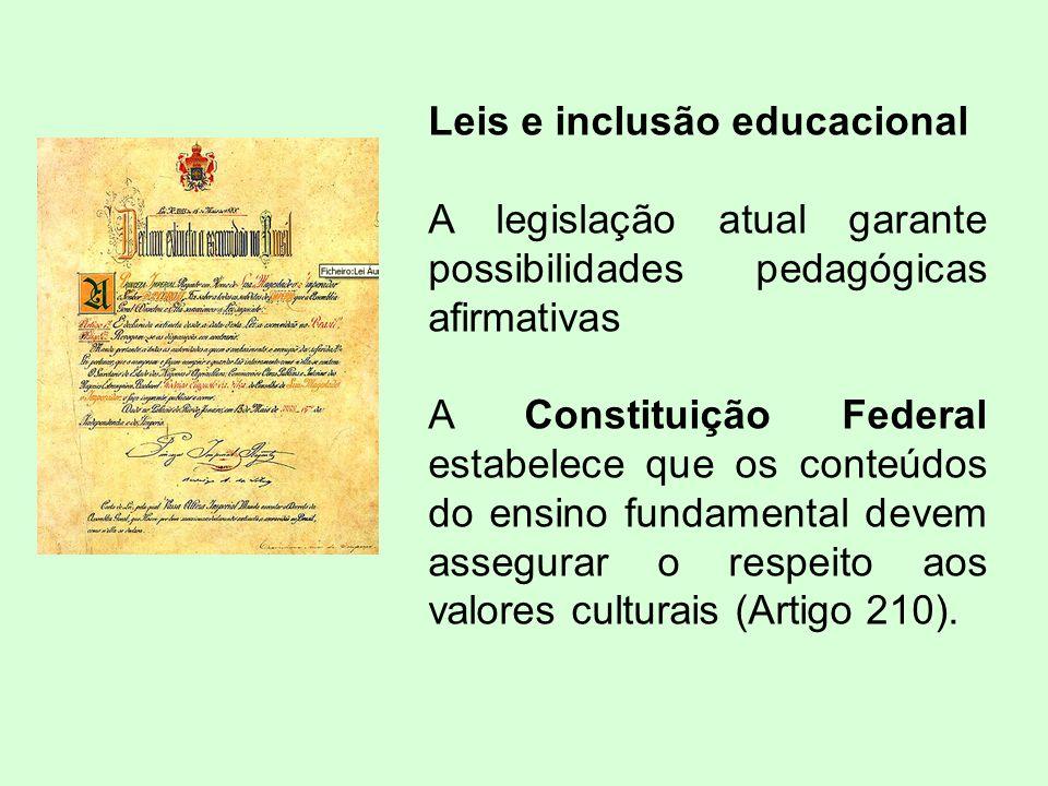 Leis e inclusão educacional A legislação atual garante possibilidades pedagógicas afirmativas A Constituição Federal estabelece que os conteúdos do ensino fundamental devem assegurar o respeito aos valores culturais (Artigo 210).