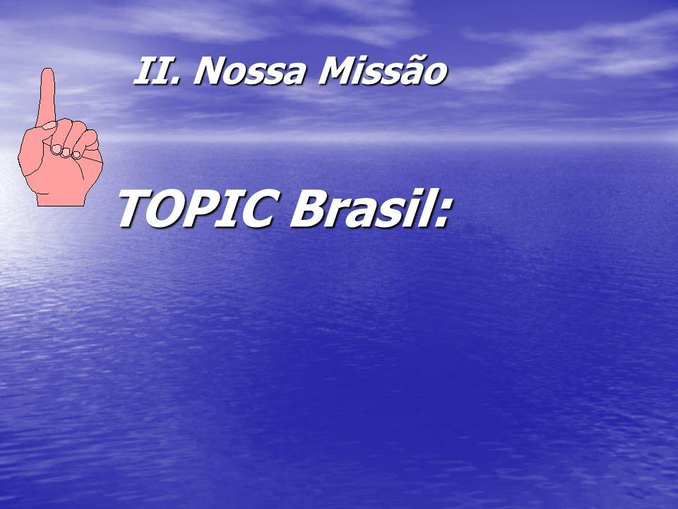 II. Nossa Missão TOPIC Brasil: