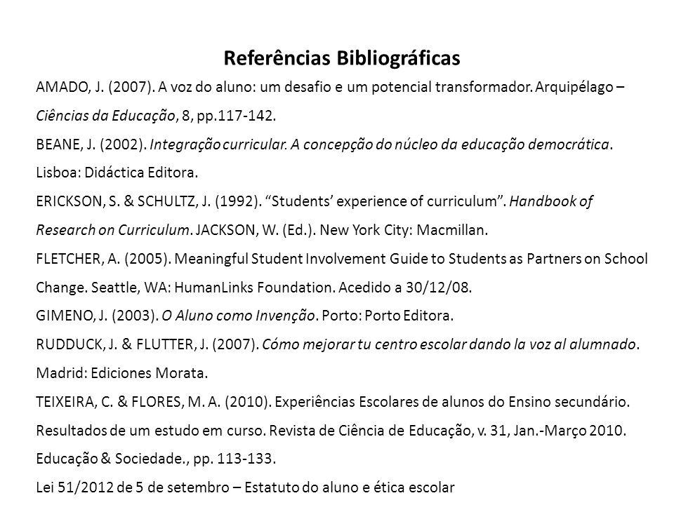 Referências Bibliográficas AMADO, J. (2007). A voz do aluno: um desafio e um potencial transformador. Arquipélago – Ciências da Educação, 8, pp.117-14
