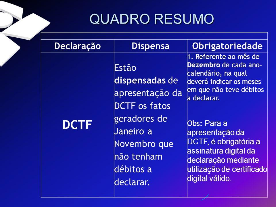 DeclaraçãoDispensaObrigatoriedade DCTF Estão dispensadas de apresentação da DCTF os fatos geradores de Janeiro a Novembro que não tenham débitos a dec