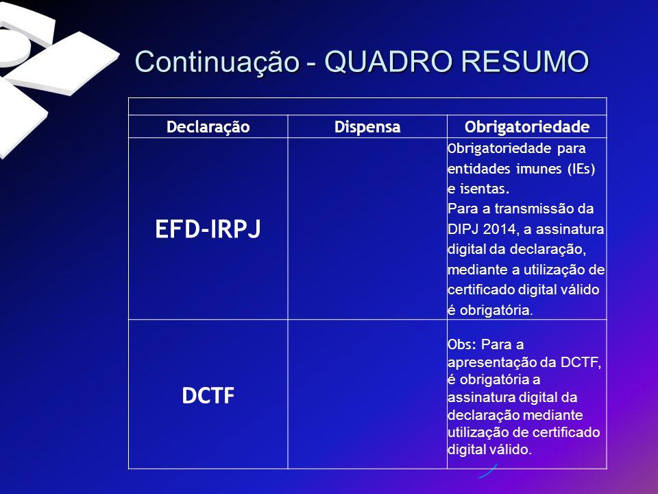Continuação - QUADRO RESUMO Continuação - QUADRO RESUMO DeclaraçãoDispensaObrigatoriedade EFD-IRPJ O brigatoriedade para entidades imunes (IEs) e isen