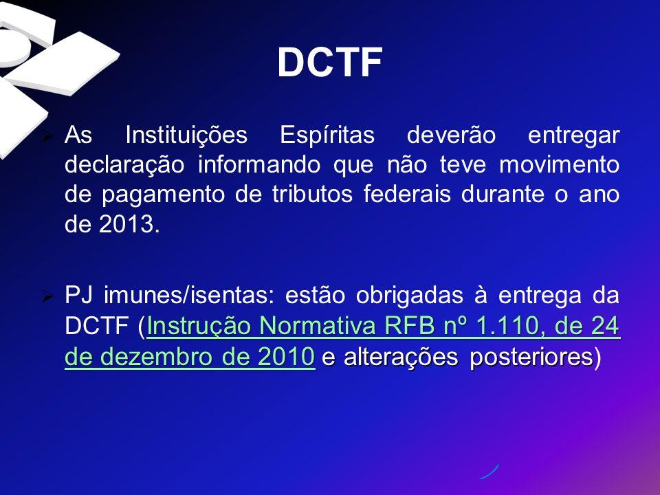 DCTF As Instituições Espíritas deverão entregar declaração informando que não teve movimento de pagamento de tributos federais durante o ano de 2013.
