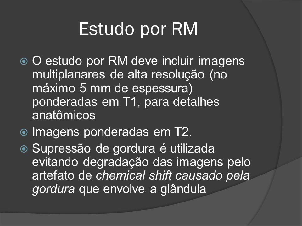 Estudo por RM O estudo por RM deve incluir imagens multiplanares de alta resolução (no máximo 5 mm de espessura) ponderadas em T1, para detalhes anatômicos Imagens ponderadas em T2.