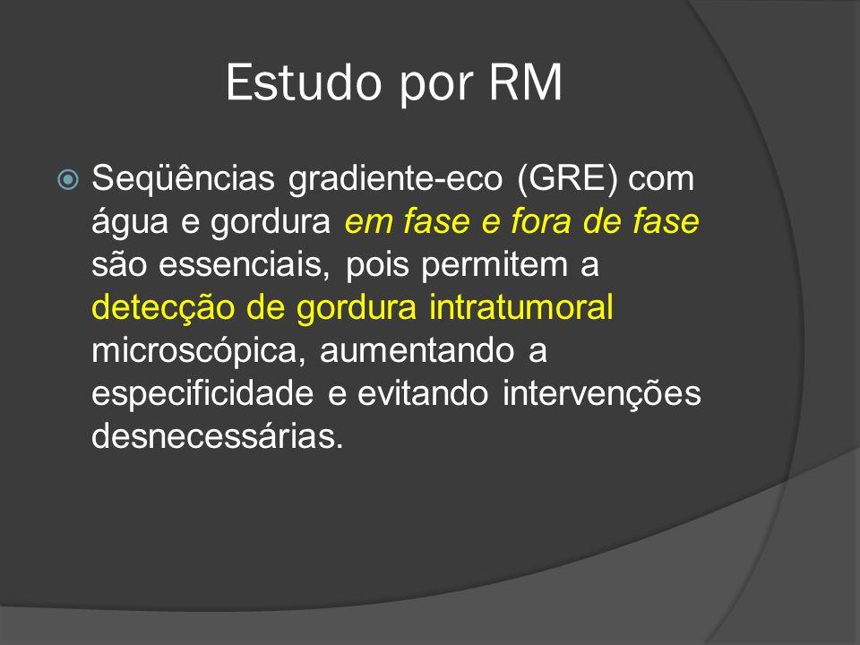 Estudo por RM Seqüências gradiente-eco (GRE) com água e gordura em fase e fora de fase são essenciais, pois permitem a detecção de gordura intratumoral microscópica, aumentando a especificidade e evitando intervenções desnecessárias.