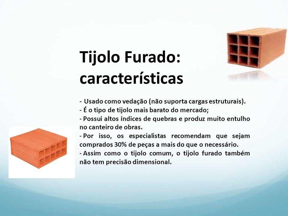 Tijolo Furado: características - Usado como vedação (não suporta cargas estruturais). - É o tipo de tijolo mais barato do mercado; - Possui altos índi