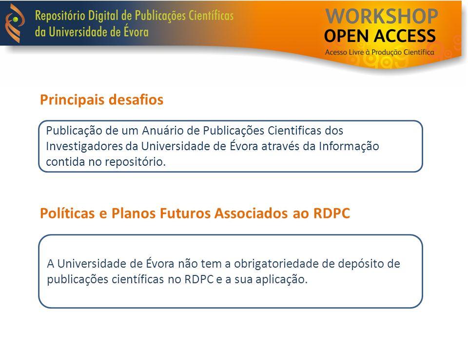 Políticas e Planos Futuros Associados ao RDPC Principais desafios Publicação de um Anuário de Publicações Cientificas dos Investigadores da Universida