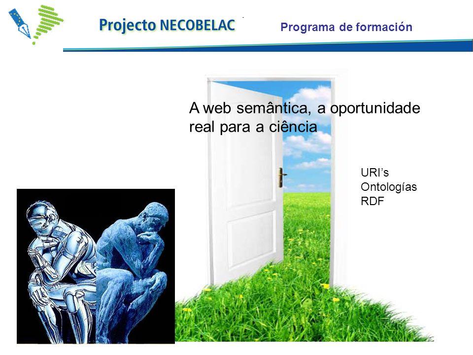Programa de formación A web semântica, a oportunidade real para a ciência URIs Ontologías RDF