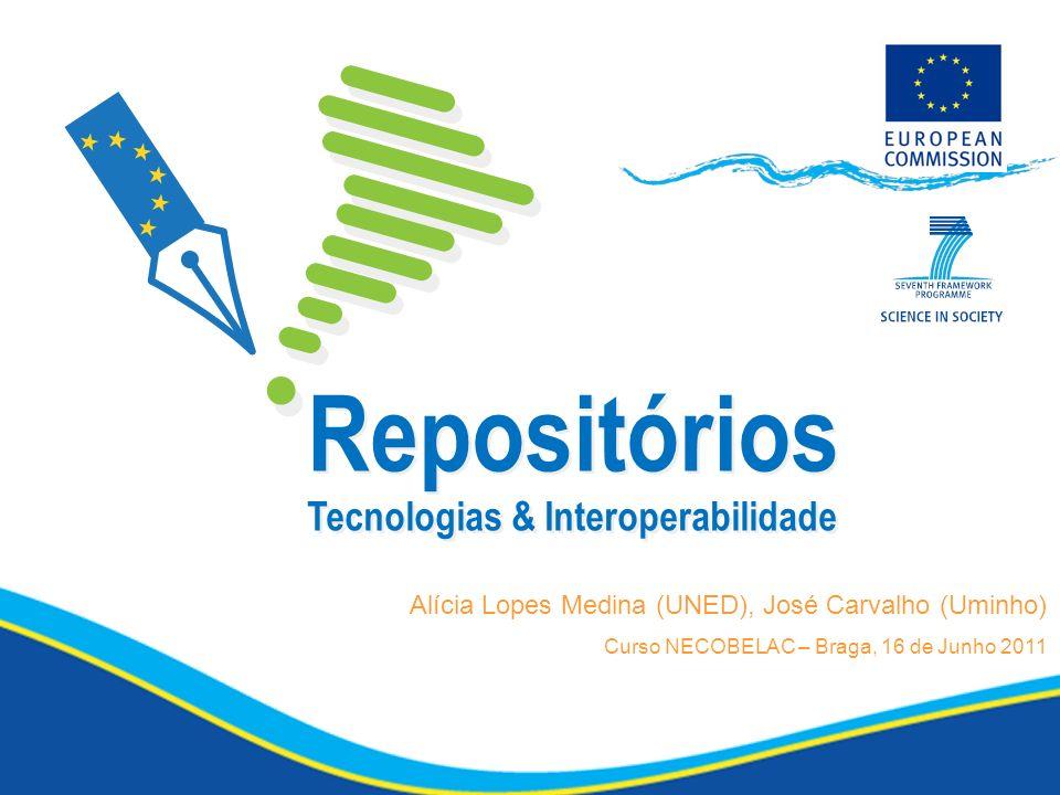 Repositórios Tecnologias & Interoperabilidade Alícia Lopes Medina (UNED), José Carvalho (Uminho) Curso NECOBELAC – Braga, 16 de Junho 2011
