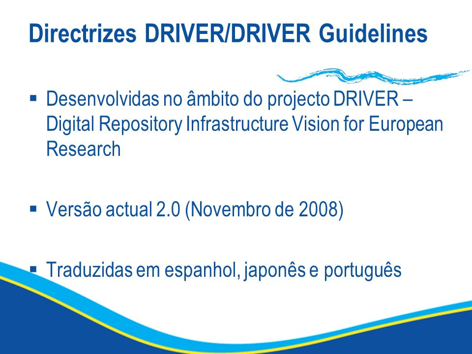 Directrizes DRIVER/DRIVER Guidelines Desenvolvidas no âmbito do projecto DRIVER – Digital Repository Infrastructure Vision for European Research Versã