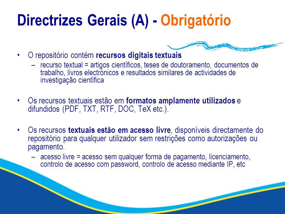Directrizes Gerais (A) - Obrigatório O repositório contém recursos digitais textuais –recurso textual = artigos científicos, teses de doutoramento, do