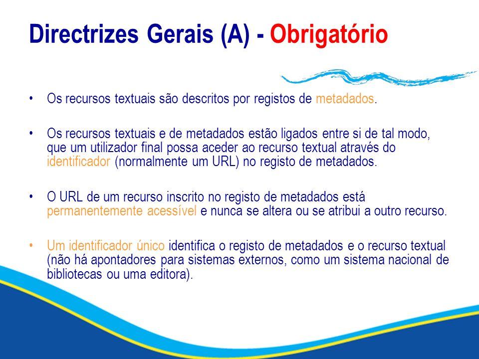 Directrizes Gerais (A) - Obrigatório Os recursos textuais são descritos por registos de metadados. Os recursos textuais e de metadados estão ligados e