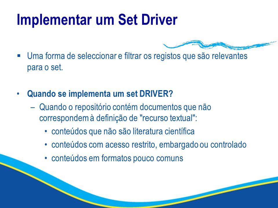Implementar um Set Driver Uma forma de seleccionar e filtrar os registos que são relevantes para o set. Quando se implementa um set DRIVER? –Quando o