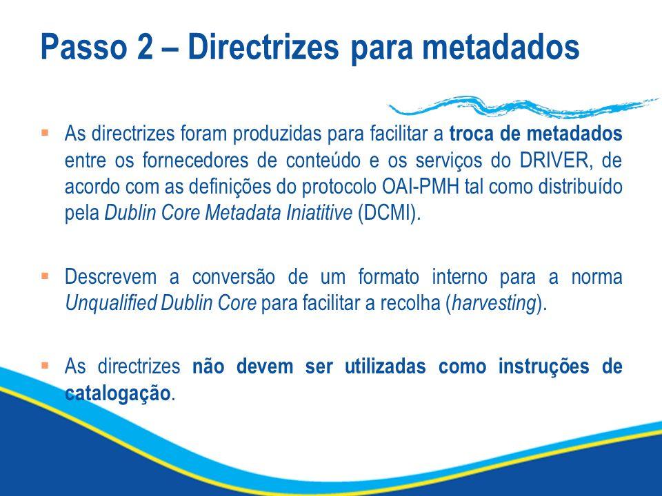 Passo 2 – Directrizes para metadados As directrizes foram produzidas para facilitar a troca de metadados entre os fornecedores de conteúdo e os serviç