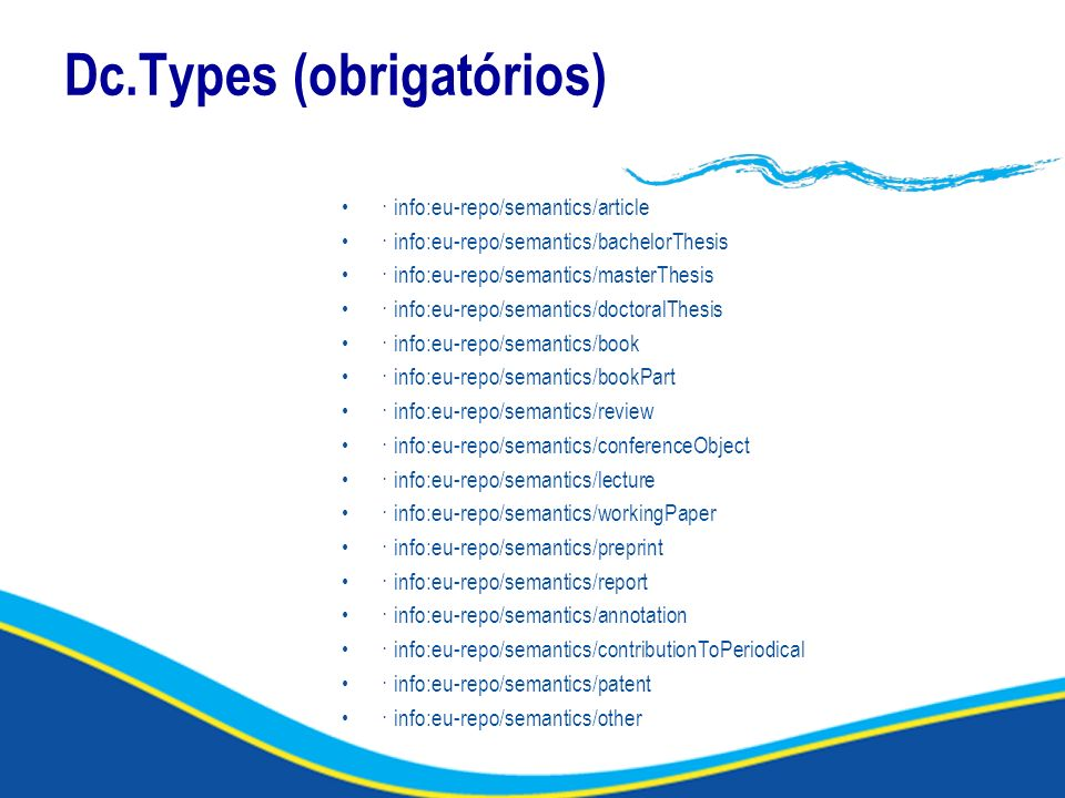 Dc.Types (obrigatórios) · info:eu-repo/semantics/article · info:eu-repo/semantics/bachelorThesis · info:eu-repo/semantics/masterThesis · info:eu-repo/semantics/doctoralThesis · info:eu-repo/semantics/book · info:eu-repo/semantics/bookPart · info:eu-repo/semantics/review · info:eu-repo/semantics/conferenceObject · info:eu-repo/semantics/lecture · info:eu-repo/semantics/workingPaper · info:eu-repo/semantics/preprint · info:eu-repo/semantics/report · info:eu-repo/semantics/annotation · info:eu-repo/semantics/contributionToPeriodical · info:eu-repo/semantics/patent · info:eu-repo/semantics/other