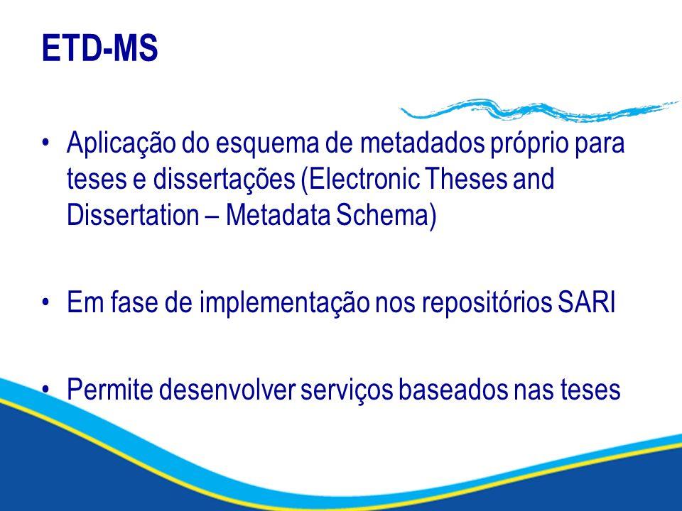 ETD-MS Aplicação do esquema de metadados próprio para teses e dissertações (Electronic Theses and Dissertation – Metadata Schema) Em fase de implement