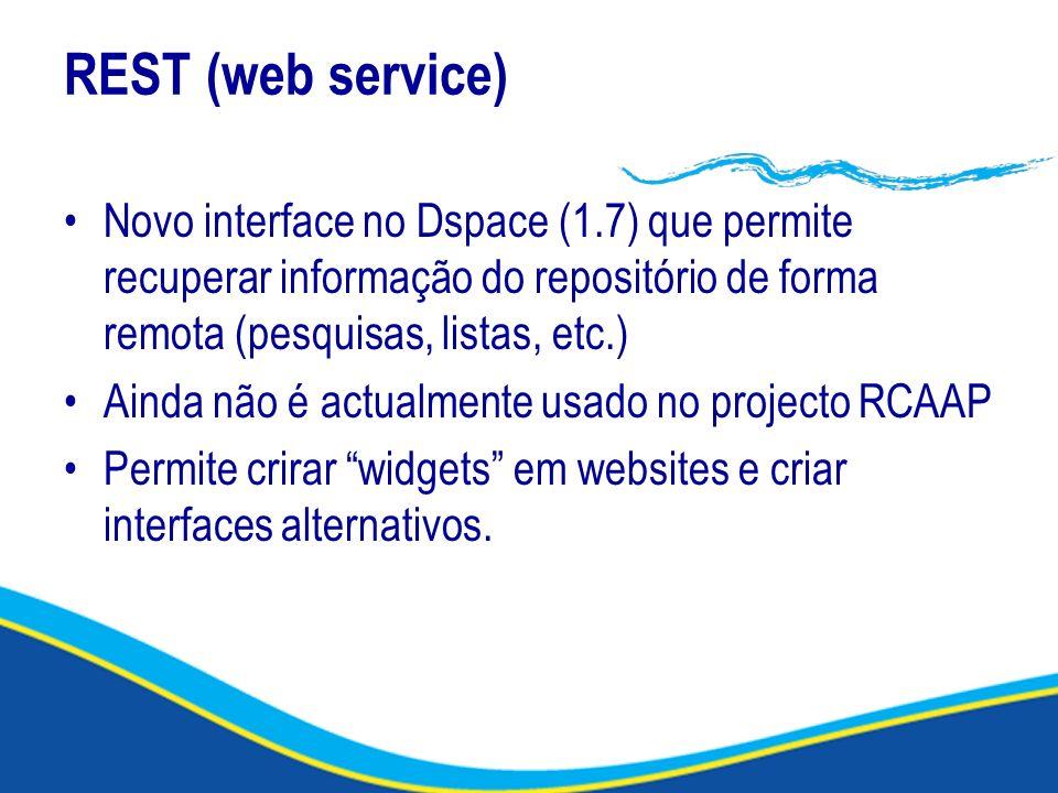 REST (web service) Novo interface no Dspace (1.7) que permite recuperar informação do repositório de forma remota (pesquisas, listas, etc.) Ainda não