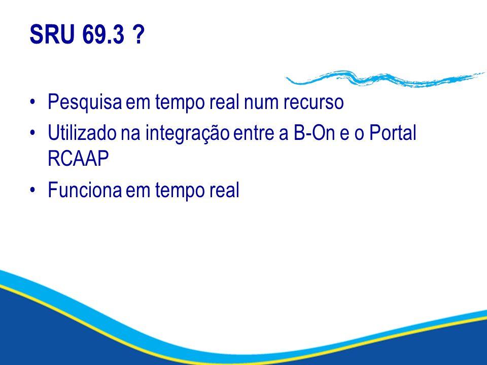 SRU 69.3 ? Pesquisa em tempo real num recurso Utilizado na integração entre a B-On e o Portal RCAAP Funciona em tempo real