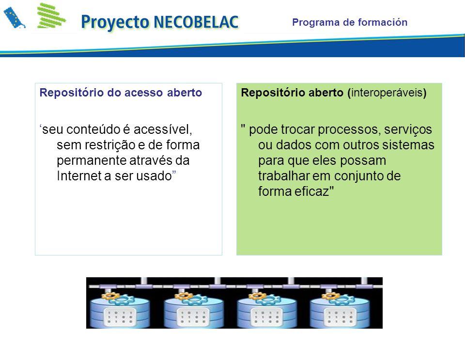 Programa de formación Repositórios abertos: A arquitetura aberta (orientada a serviços) Normas e protocolos abertos Directrizes abrangentes sobre como implementar estas normas e protocolos
