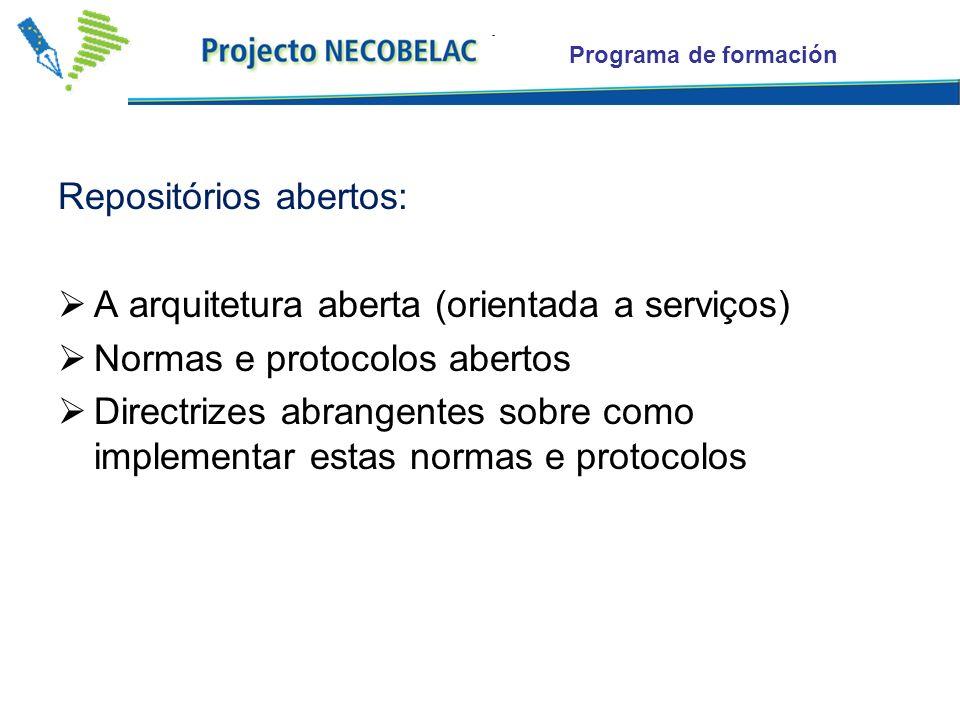 Programa de formación Repositórios abertos: A arquitetura aberta (orientada a serviços) Normas e protocolos abertos Directrizes abrangentes sobre como
