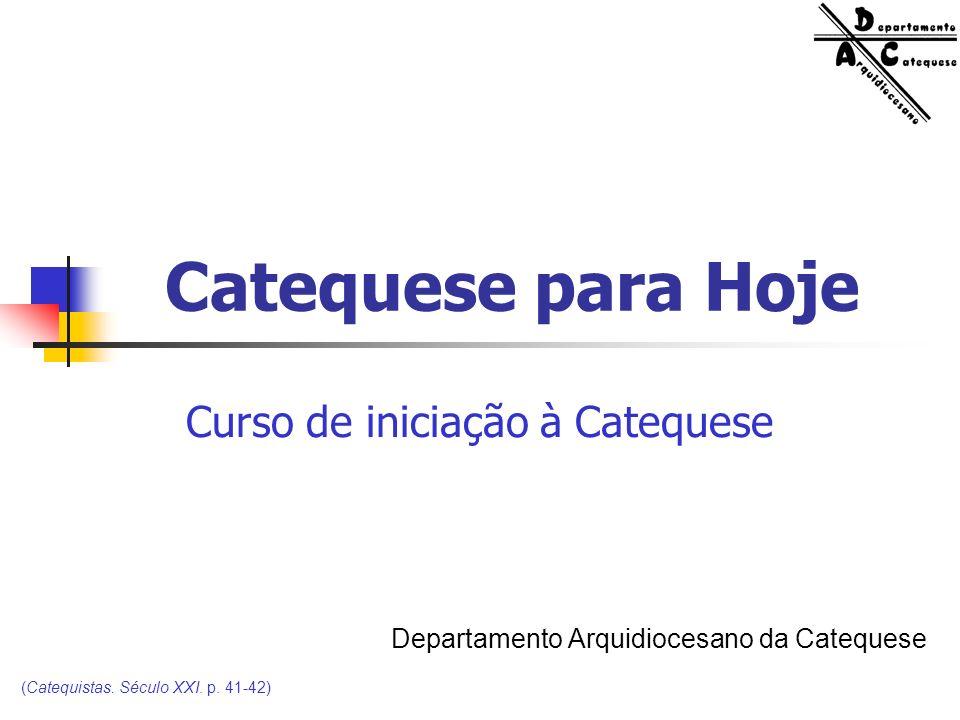 Catequese para Hoje Departamento Arquidiocesano da Catequese Curso de iniciação à Catequese (Catequistas.