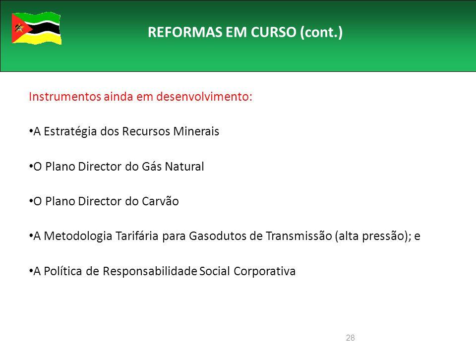28 REFORMAS EM CURSO (cont.) Instrumentos ainda em desenvolvimento: A Estratégia dos Recursos Minerais O Plano Director do Gás Natural O Plano Director do Carvão A Metodologia Tarifária para Gasodutos de Transmissão (alta pressão); e A Política de Responsabilidade Social Corporativa