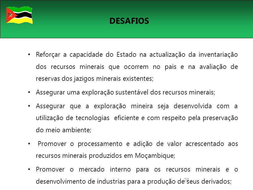 29 DESAFIOS Reforçar a capacidade do Estado na actualização da inventariação dos recursos minerais que ocorrem no pais e na avaliação de reservas dos