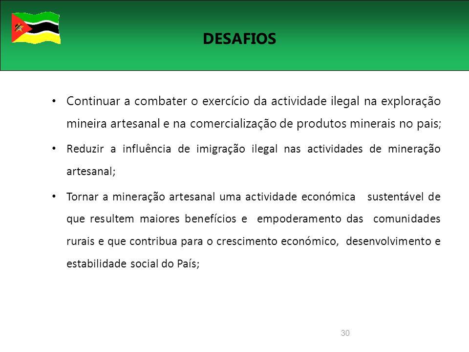 30 DESAFIOS Continuar a combater o exercício da actividade ilegal na exploração mineira artesanal e na comercialização de produtos minerais no pais; R