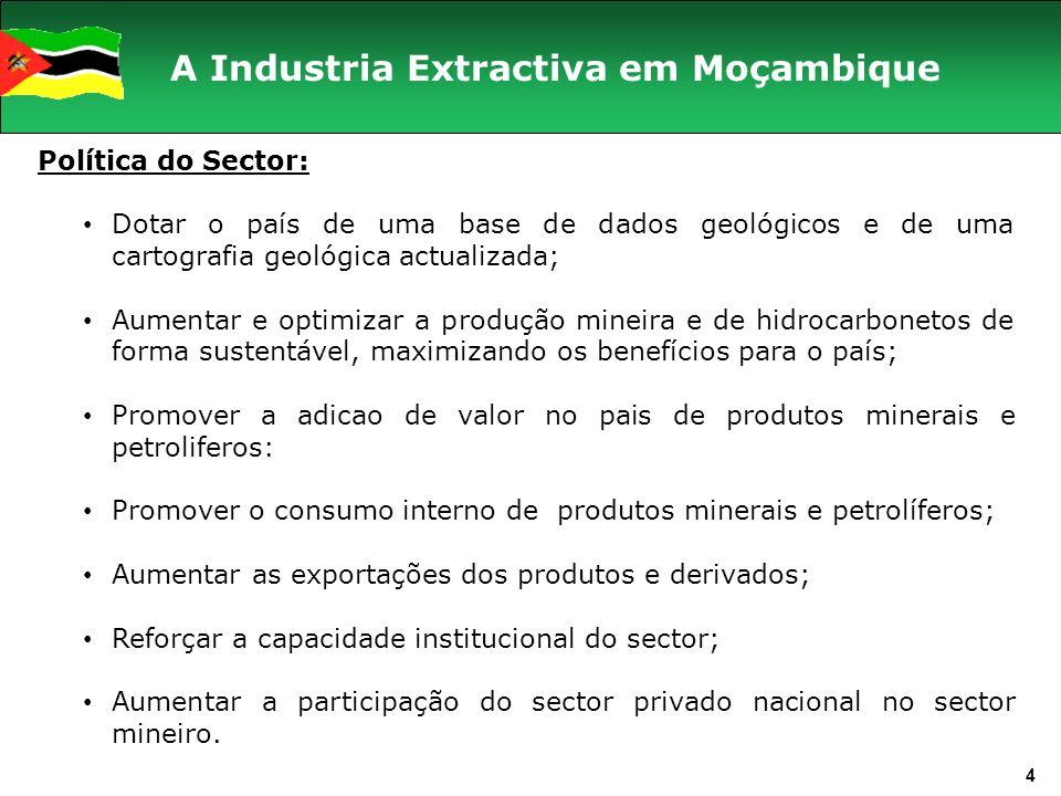 4 Política do Sector: Dotar o país de uma base de dados geológicos e de uma cartografia geológica actualizada; Aumentar e optimizar a produção mineira