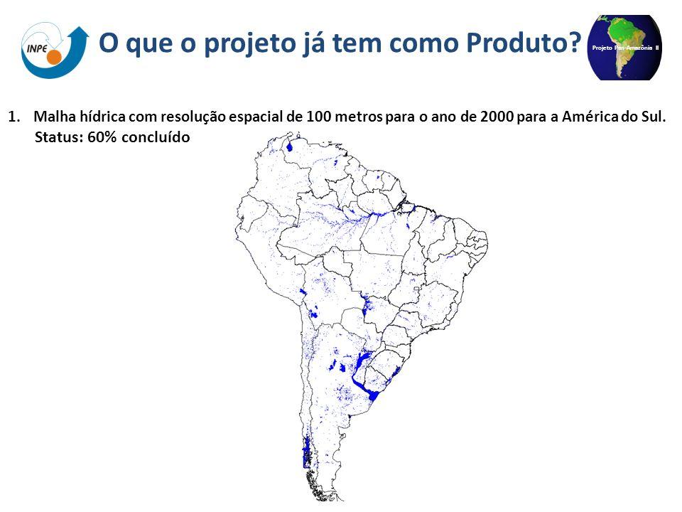 Projeto Pan-Amazônia II 1.Malha hídrica com resolução espacial de 100 metros para o ano de 2000 para a América do Sul. Status: 60% concluído O que o p