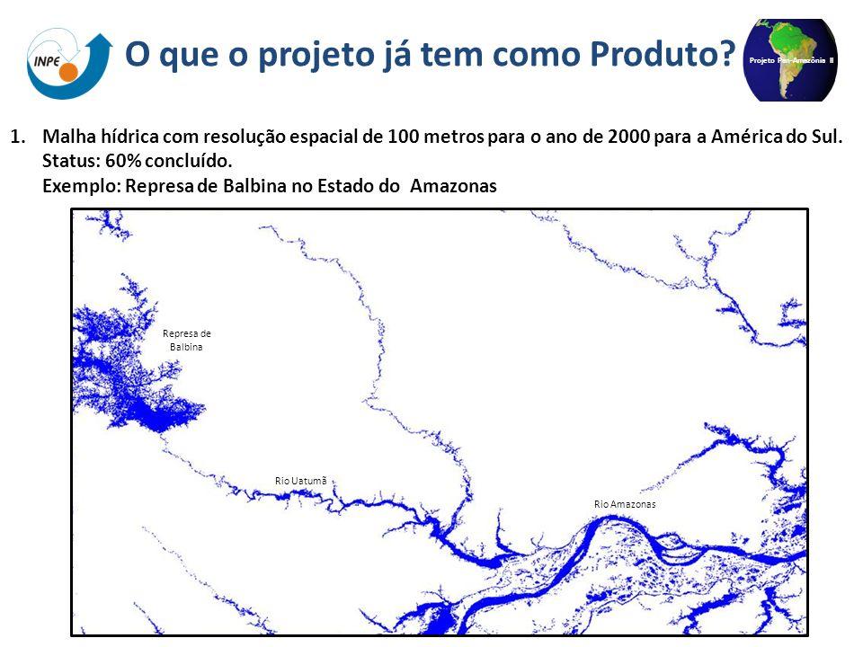Projeto Pan-Amazônia II 1.Malha hídrica com resolução espacial de 100 metros para o ano de 2000 para a América do Sul. Status: 60% concluído. Exemplo: