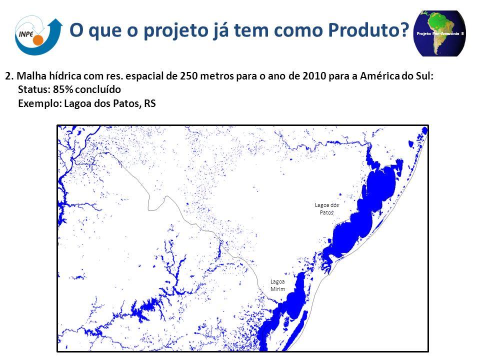 Projeto Pan-Amazônia II 2. Malha hídrica com res. espacial de 250 metros para o ano de 2010 para a América do Sul: Status: 85% concluído Exemplo: Lago