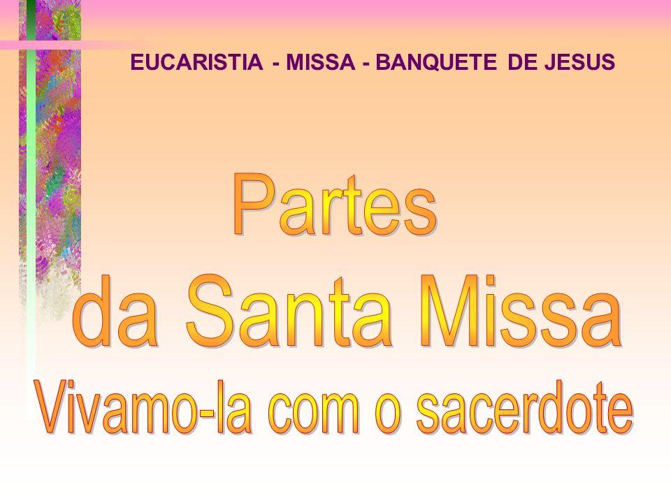 EUCARISTIA - MISSA - BANQUETE DE JESUS VelasPão e vinho Cálice Mesa ou altar Flores Crucifixo Sacerdote e convidados Patena