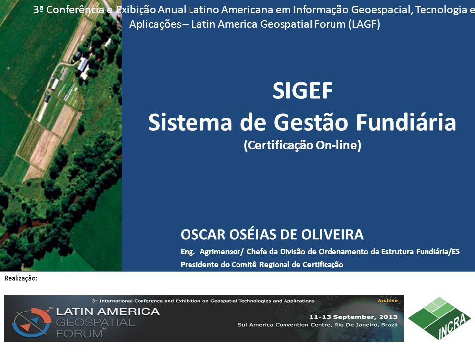 SIGEF Sistema de Gestão Fundiária (Certificação On-line) 3ª Conferência e Exibição Anual Latino Americana em Informação Geoespacial, Tecnologia e Apli