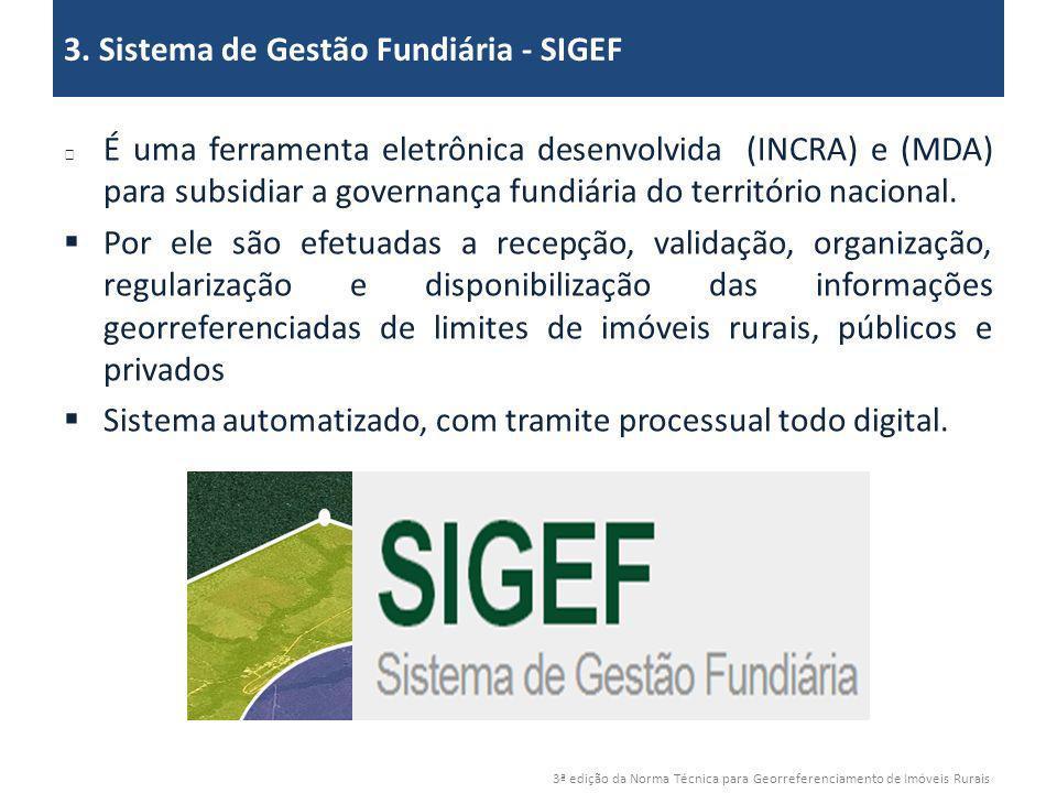 3ª edição da Norma Técnica para Georreferenciamento de Imóveis Rurais 3. Sistema de Gestão Fundiária - SIGEF É uma ferramenta eletrônica desenvolvida